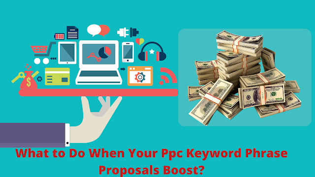 What to Do When Your Ppc Keyword Phrase Proposals Boost