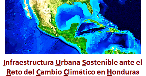 Infraestructura Urbana Sostenible ante el Reto del Cambio Climático en Honduras
