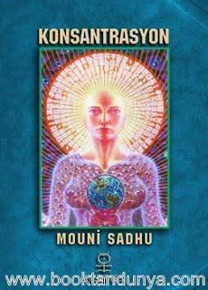 Mouni Sadhu - Konsantrasyon Adım Adım Mutlak Zihinsel ve Ruhsal Hakimiyet