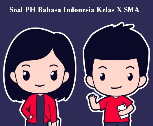 Soal PH Bahasa Indonesia Kelas X SMA