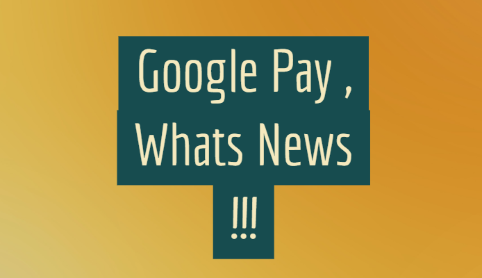 Google Pay , Whats News and How it Use ?