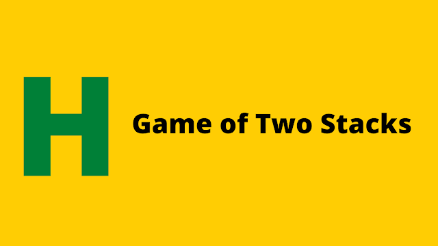 HackerRank Game of Two Stacks problem solution