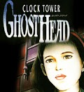 Clock Tower GHOST HEAD