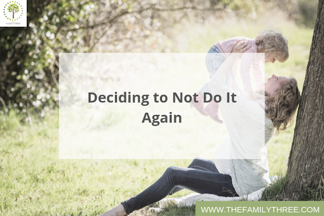 Deciding to Not Do It Again - Ashleigh Wallace - Only Child Blog