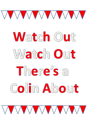 """""""Watch out  Watch out  There's a Colin about"""""""
