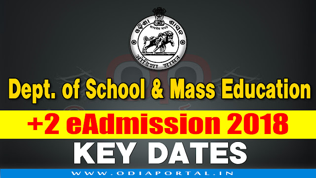 +2 eAdmission for the Session 2018-19. Following dateline has been finalized for e-Admission in all Junior Colleges including Self Financing (Junior) Colleges/ Vocational Colleges/ Sanskrit (Upashastri) of the State under project Student Academic Management System (SAMS). Key Dates for +2 e-Admission for the Session 2018-19 online offline CAF odisha chse online plus 2 admission eadmission odisha 2018-19 School & Mass Education, Odisha (Previously conducted by DHE Odisha)