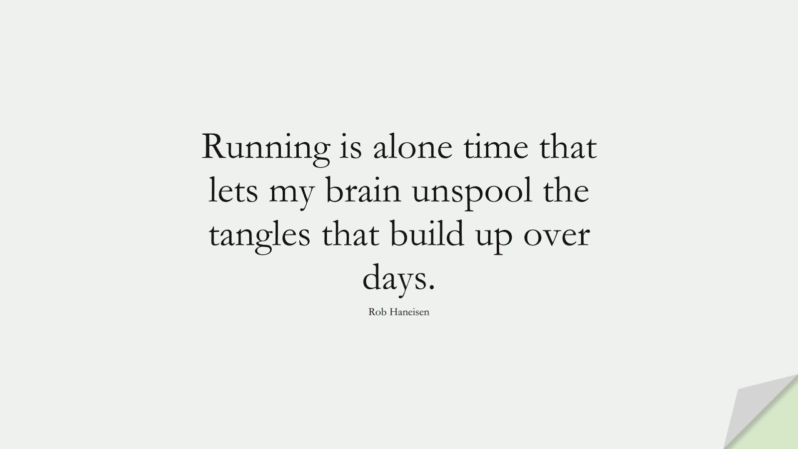 Running is alone time that lets my brain unspool the tangles that build up over days. (Rob Haneisen);  #HealthQuotes