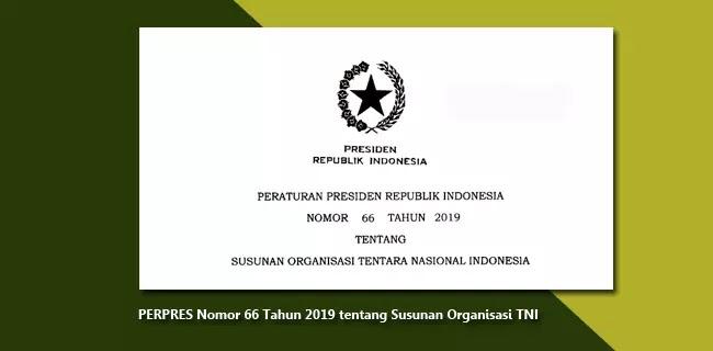 PERPRES Nomor 66 Tahun 2019 Tentang Susunan Organisasi TNI (Tentara Nasional Indonesia)