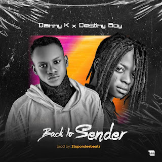 [Music] Danny K Ft. Destiny Boy – Back To Sender