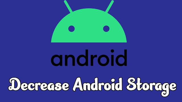 decrease android device storage