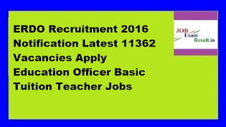 ERDO Recruitment 2016 Notification Latest 11362 Vacancies Apply Education Officer Basic Tuition Teacher Jobs