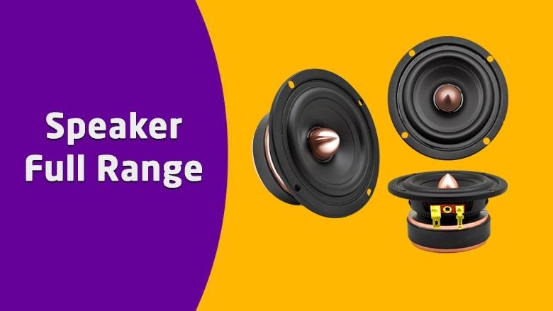 Speaker Full Range: Pengertian, Kelebihan dan Kekurangan