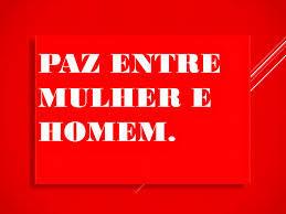A imagem de fundo vermelho e caracteres em branco diz:paz entre mulher e homem.