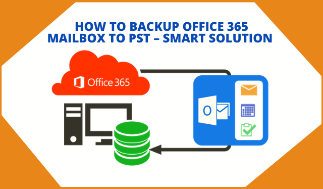 Office 365 Backup Best Practices – Step By Step Explanation