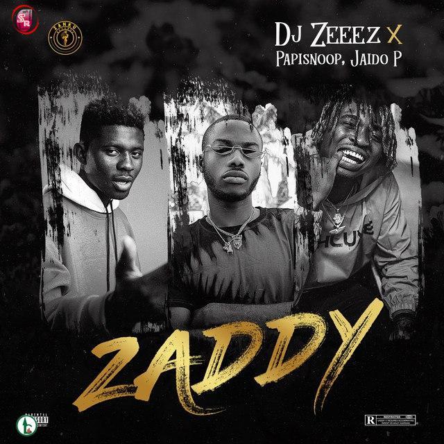 [Mp3] DJ Zeez Ft Papisnoop x Jaido P - Zaddy
