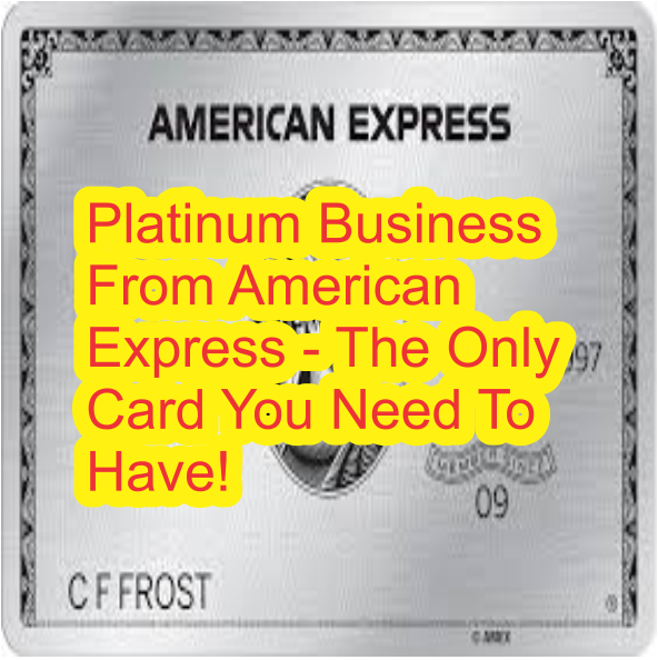Platinum Business From American Express - The Only Card You Need To Have!