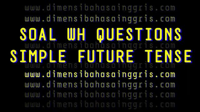 DBI - Soal WH Questions Future Tense