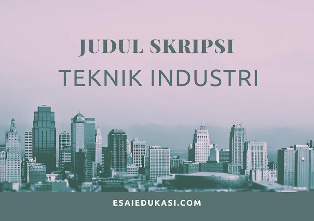 Kumpulan judul skripsi jurusan teknik industri