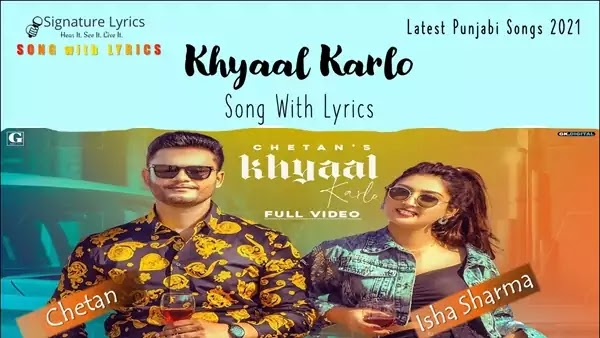 Khyaal Karlo Lyrics - Chetan   Latest Punjabi Song