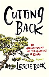 Cutting Back: My Apprenticeship in the Gardens of Kyoto.