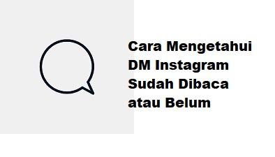 Cara Mengetahui DM Instagram Sudah Dibaca Atau Belum