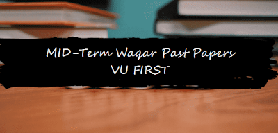 past papers, mid term waqar past papers