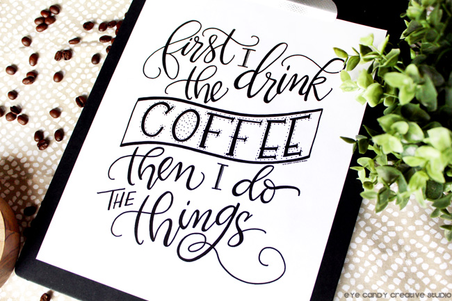 first i drink the coffee then i do the things, coffee art, hand lettering