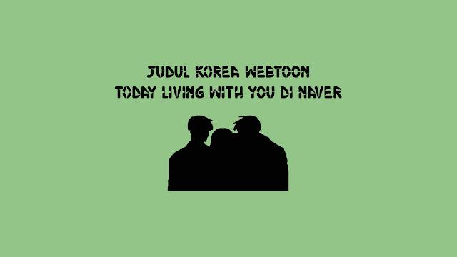 Judul Korea Webtoon Today Living With You di Naver