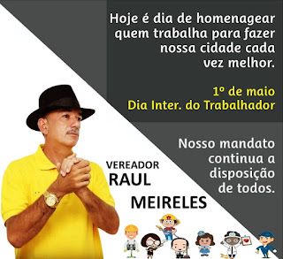 Vereador Raul Meireles parabeniza trabalhadores nesse 1º de Maio.