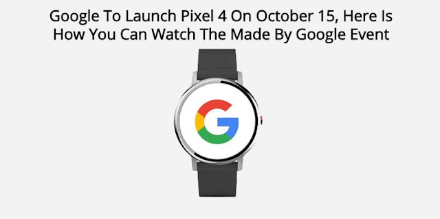 Google To Launch Pixel 4 On October 15, Here Is How You Can Watch The Made By Google Event