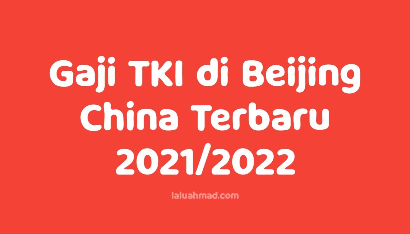 Gaji TKI di Beijing China Terbaru 2021/2022