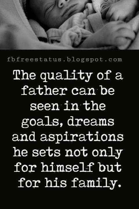 "Inspirational Fathers Day Quotes, ""The quality of a father can be seen in the goals, dreams and aspirations he sets not only for himself but for his family."" -Reed Markham"