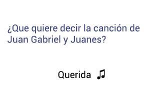 Significado de la canción Querida Juan Gabriel Juanes.