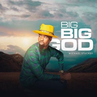 Michael Stuckey - ''Big Big God''    @realmikestuckey