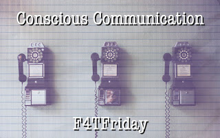 Conscious Communication #F4TFriday #105