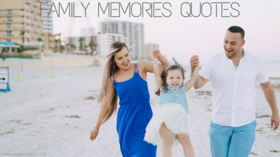 Family Memories Quotes ? Here comes the Sweetest of it all you have been waiting for.