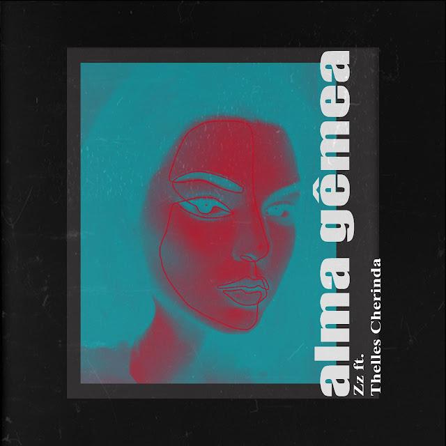 Zz Feat. Thelles Cherinda - Alma Gêmea (Prod. Jackson O'block)