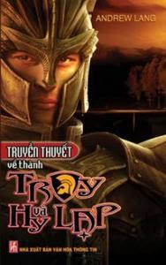 Truyền Thuyết Về Thành Troy Và Hy Lạp - Andrew Lang