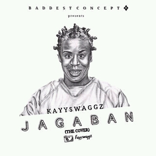 New Music: @Kayyswaggz - Jagaban (Cover)