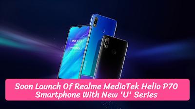 Soon Launch Of Realme MediaTek Helio P70 Smartphone With New 'U' Series