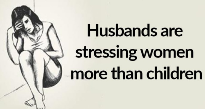 Studies Show That Husbands Stress Their Wives More Than Children