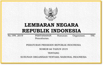 tentang Susunan Organisasi TNI sebagaimana telah beberapa kali diubah terakhir dengan Per Perpres Nomor 66 Tahun 2019 Tentang Susunan Organisasi TNI
