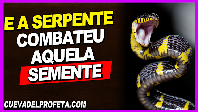 E a serpente combateu aquela Semente no decorrer de toda a era - William Marrion Branham