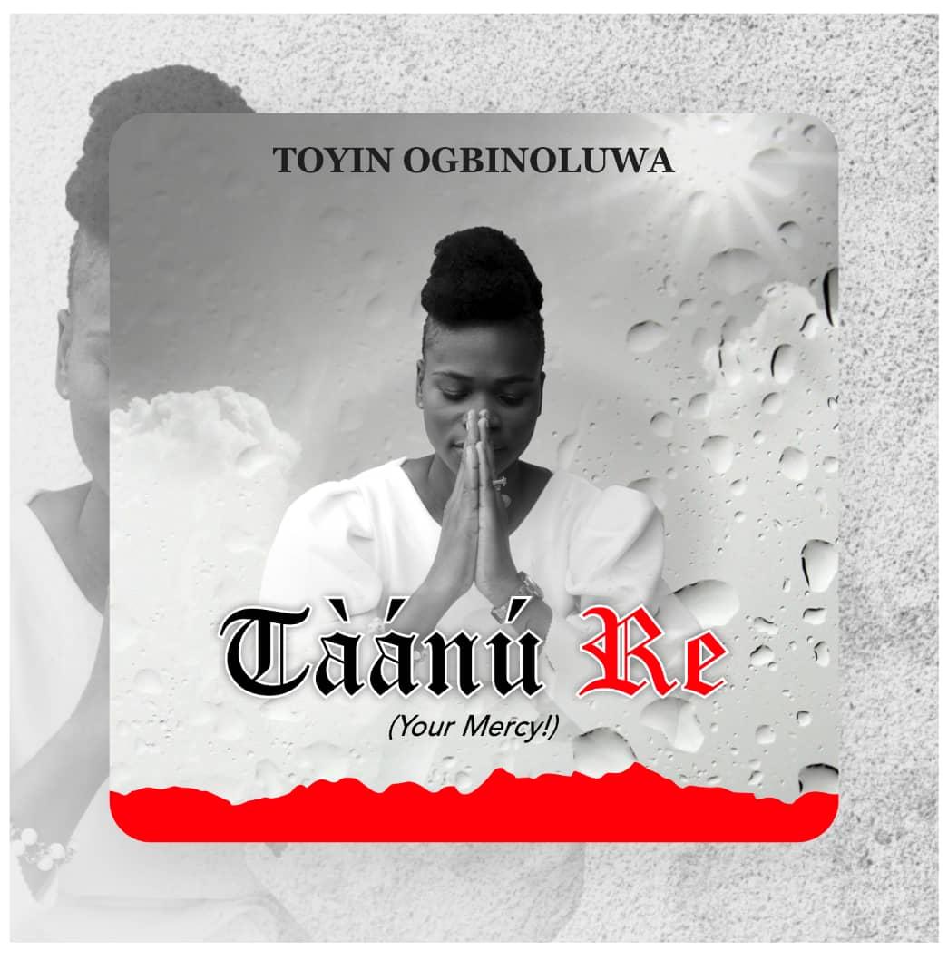 TOYIN OGBINOLUWA – TAANU RE (YOUR MERCY) #Arewapublisize