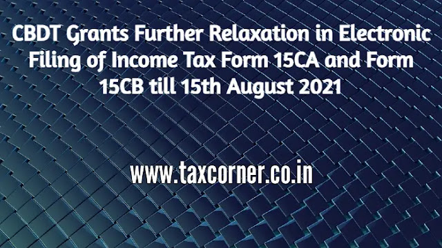 cbdt-grants-relaxation-electronic-filing-of-income-tax-form-15ca-and-form-15cb-till-15th-august-2021