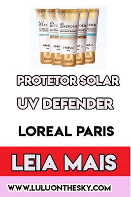 Conheça o Protetor Solar  L'Oreal Paris UV Defender