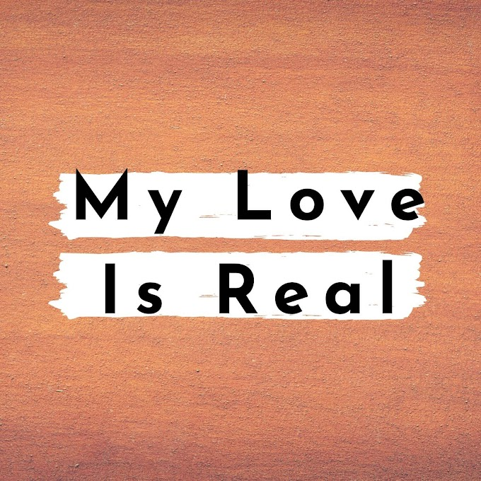 My Love is Real | Sweet Love Poem | Written By William T Fearby