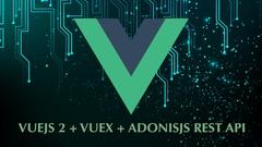 Curso Avanzado de Vuejs 2, Vuex y AdonisJs 4