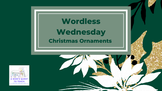 Text: Wordless Wednesday: Christmas Ornaments; poinsettia background ; logo of A Mom's Quest to Teach