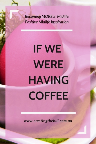 If we were having coffee these are a few of the things I'd share from my life that happened in April. #midlife #ifwewerehavingcoffee